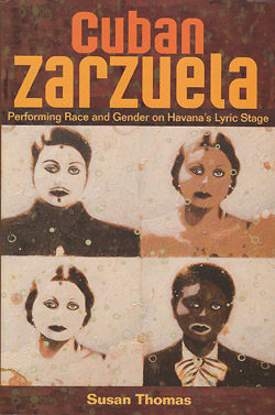 Cuban Zarzuela - Performing Race and Gender on Havana's Lyric Stage (Susan Thomas)