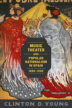 Clinton D. Young - Music Theater and  Popular Nationalism in Spain, 1880-1930